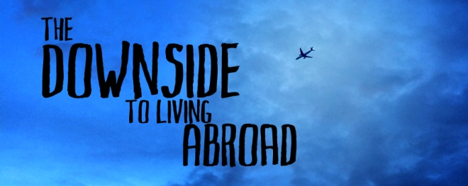 The Downside to Living Abroad - GraceGoesGlobal.com